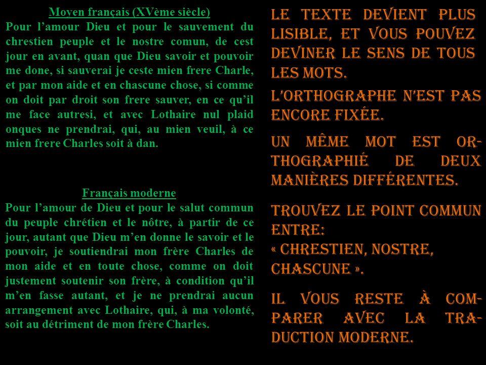 Moyen français (XVème siècle) Pour lamour Dieu et pour le sauvement du chrestien peuple et le nostre comun, de cest jour en avant, quan que Dieu savoi