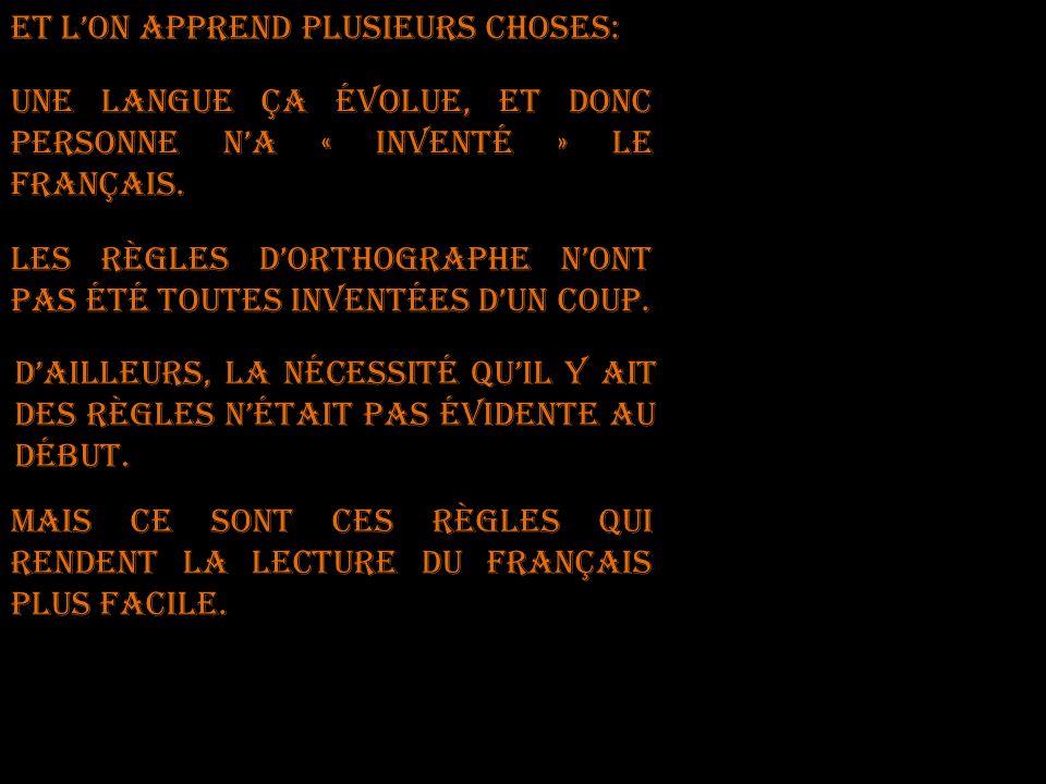 Et lon apprend plusieurs choses: Une langue ça évolue, et donc personne na « inventé » le français. Les règles dorthographe nont pas été toutes invent