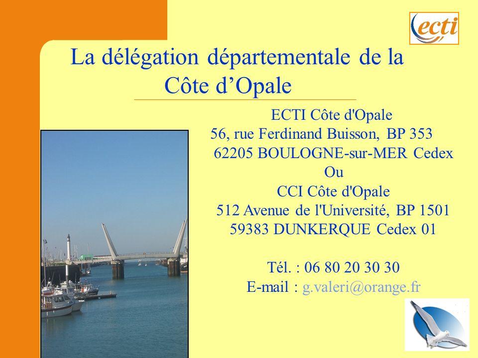 ECTI Côte d Opale 56, rue Ferdinand Buisson, BP 353 62205 BOULOGNE-sur-MER Cedex Ou CCI Côte d Opale 512 Avenue de l Université, BP 1501 59383 DUNKERQUE Cedex 01 Tél.
