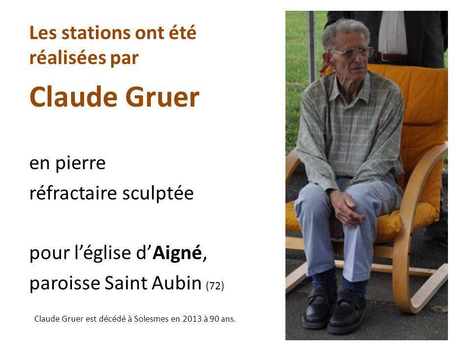 Les stations ont été réalisées par Claude Gruer en pierre réfractaire sculptée pour léglise dAigné, paroisse Saint Aubin (72) Claude Gruer est décédé à Solesmes en 2013 à 90 ans.