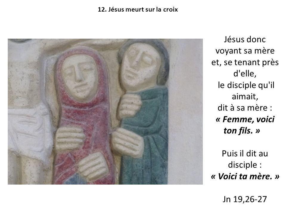 Jésus donc voyant sa mère et, se tenant près d elle, le disciple qu il aimait, dit à sa mère : « Femme, voici ton fils.