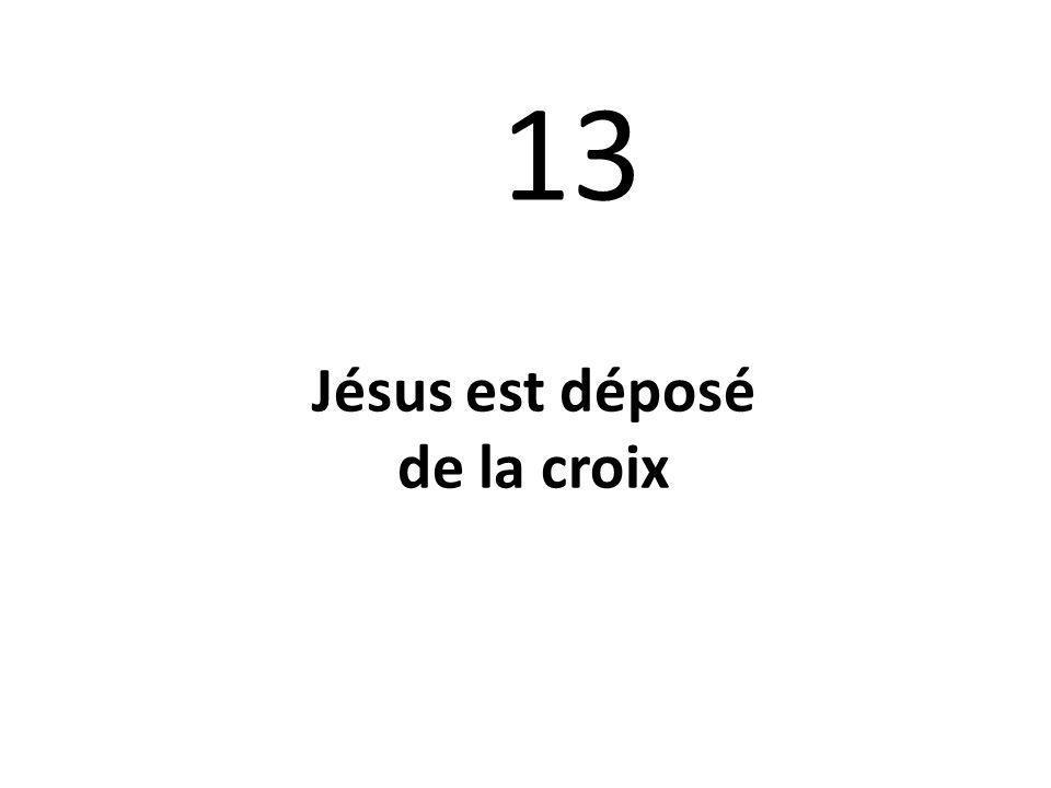 13 Jésus est déposé de la croix