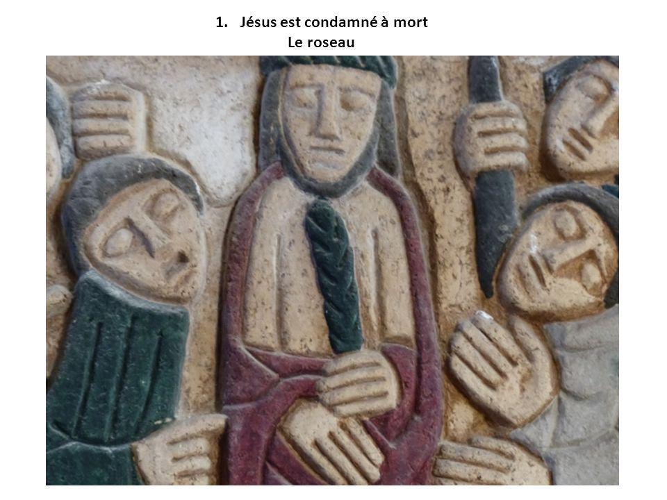 1.Jésus est condamné à mort Le roseau