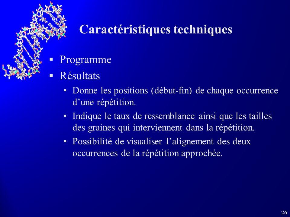 26 Caractéristiques techniques Programme Résultats Donne les positions (début-fin) de chaque occurrence dune répétition. Indique le taux de ressemblan