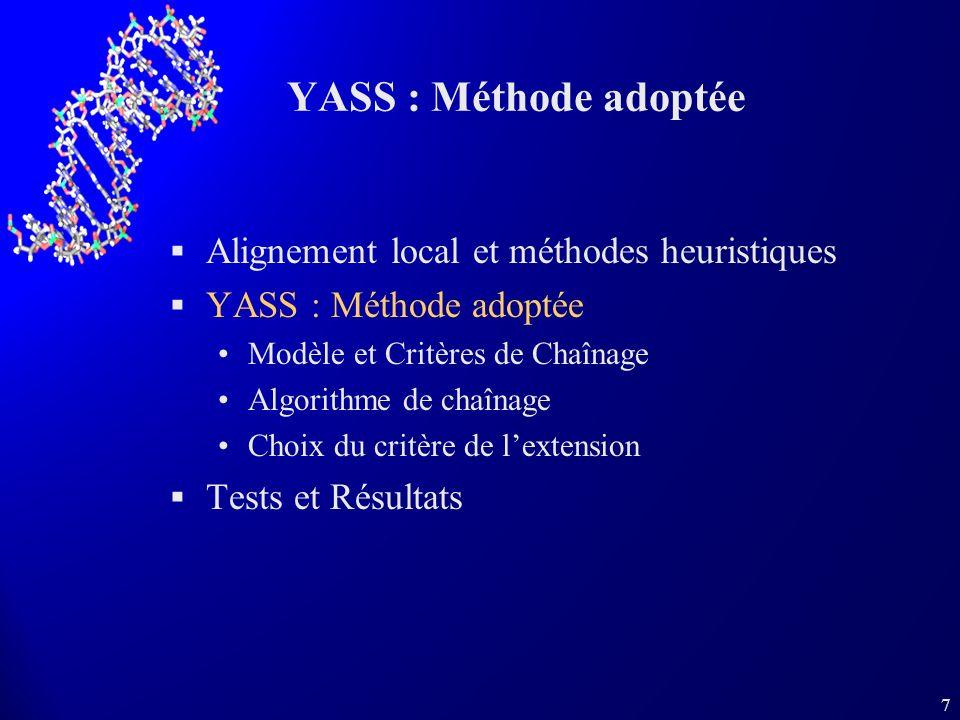 7 YASS : Méthode adoptée Alignement local et méthodes heuristiques YASS : Méthode adoptée Modèle et Critères de Chaînage Algorithme de chaînage Choix