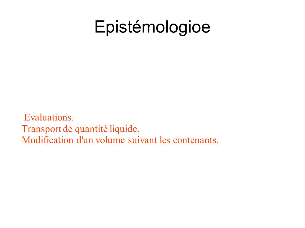Epistémologioe Evaluations. Transport de quantité liquide. Modification d'un volume suivant les contenants.