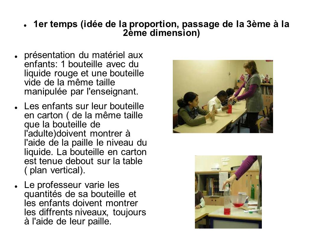 présentation du matériel aux enfants: 1 bouteille avec du liquide rouge et une bouteille vide de la même taille manipulée par l'enseignant. Les enfant