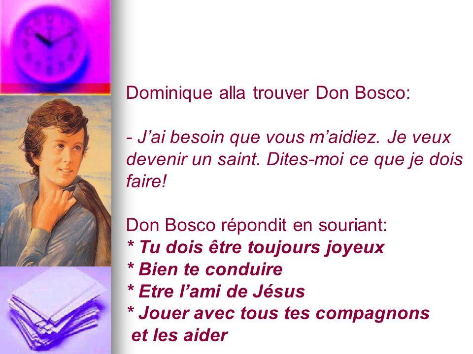 Dominique alla trouver Don Bosco: Jai besoin que vous maidiez. Je veux devenir un saint. Dites-moi ce que je dois faire! Don Bosco répondit en sourian