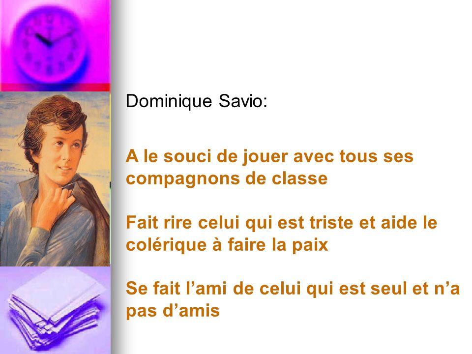 Dominique Savio: A le souci de jouer avec tous ses compagnons de classe Fait rire celui qui est triste et aide le colérique à faire la paix Se fait la