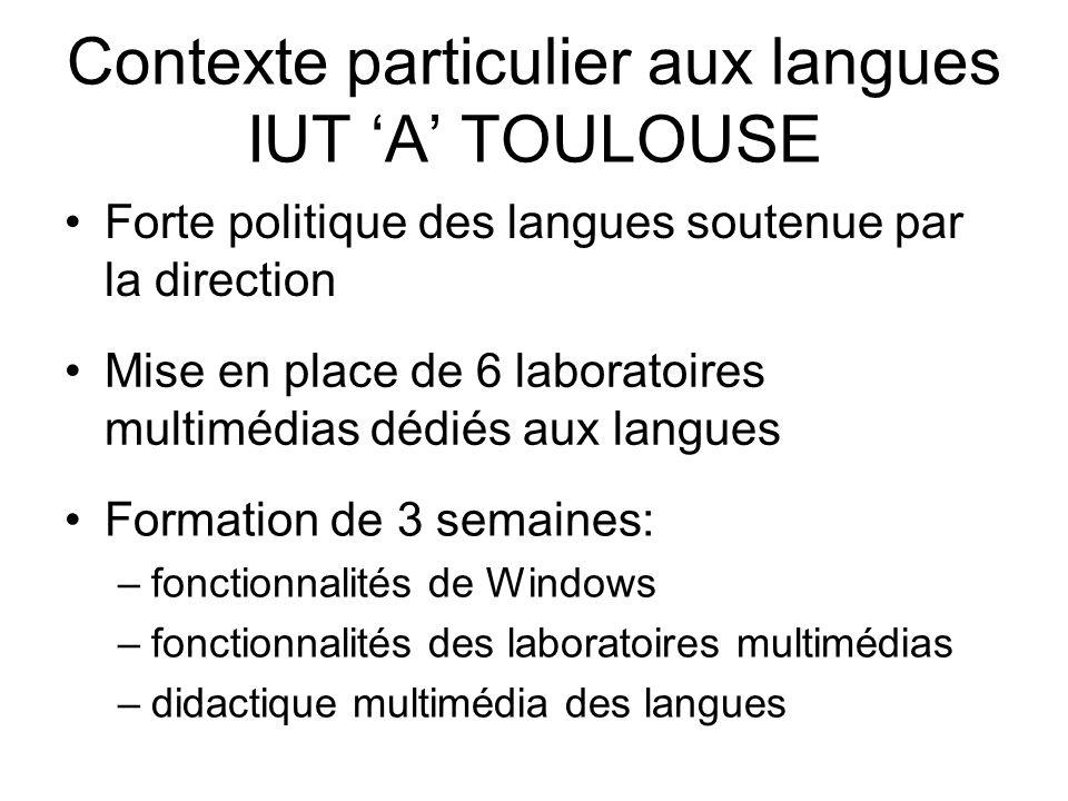 Contexte particulier aux langues IUT A TOULOUSE Forte politique des langues soutenue par la direction Mise en place de 6 laboratoires multimédias dédi