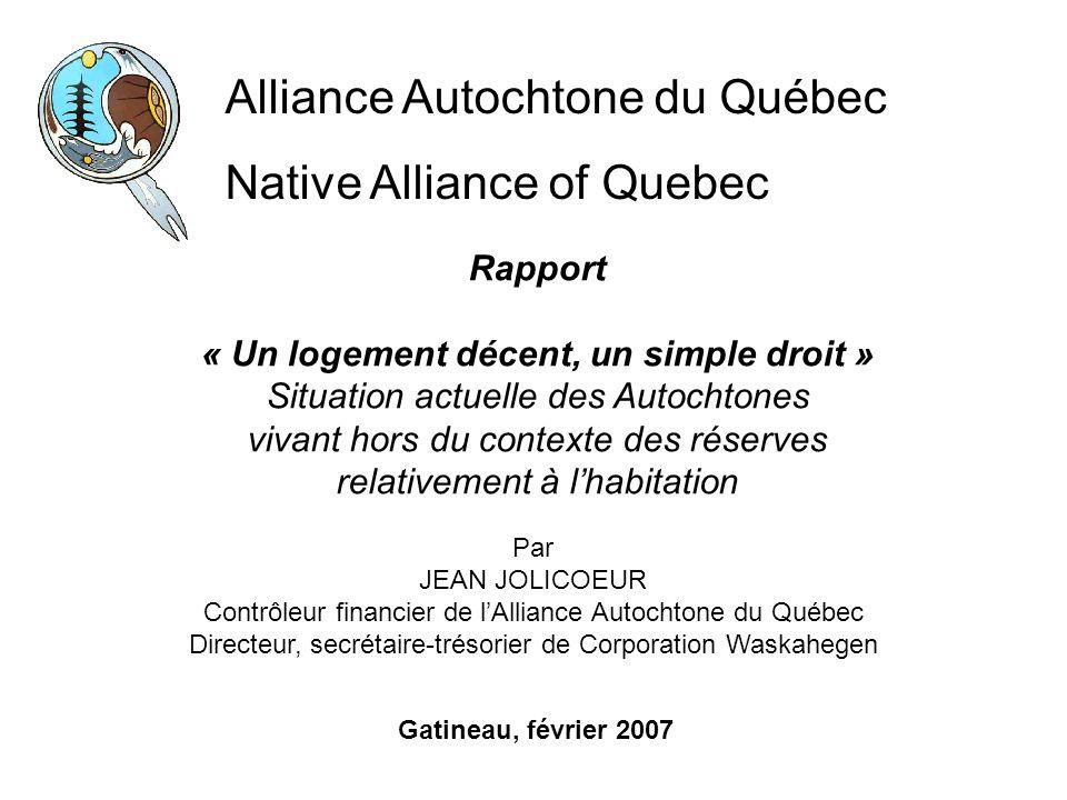 Alliance Autochtone du Québec Native Alliance of Quebec Rapport « Un logement décent, un simple droit » Situation actuelle des Autochtones vivant hors