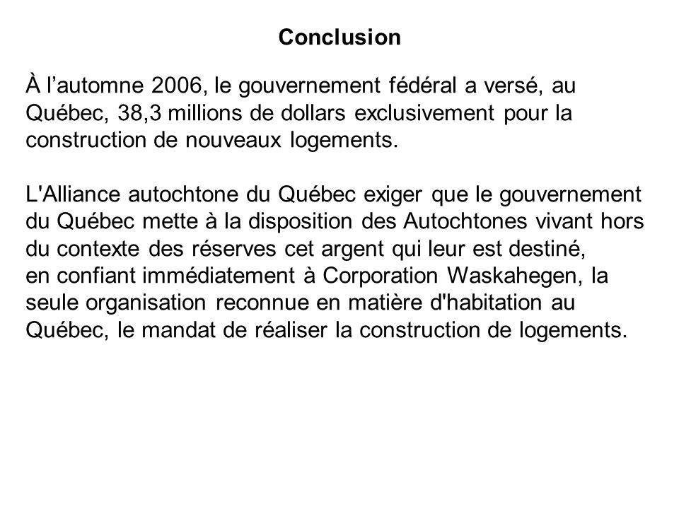 Conclusion À lautomne 2006, le gouvernement fédéral a versé, au Québec, 38,3 millions de dollars exclusivement pour la construction de nouveaux logeme