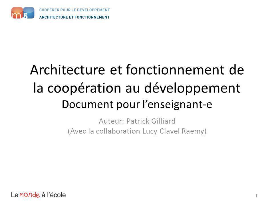 Architecture et fonctionnement de la coopération au développement Document pour lenseignant-e Auteur: Patrick Gilliard (Avec la collaboration Lucy Cla