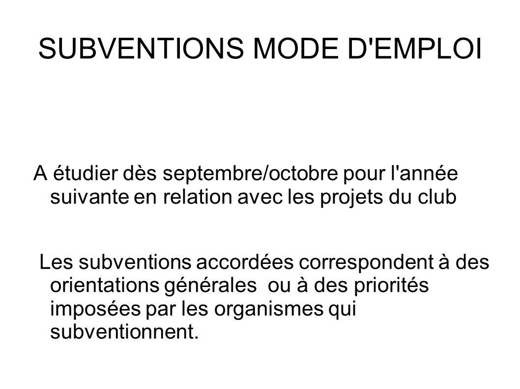 SUBVENTIONS MODE D'EMPLOI A étudier dès septembre/octobre pour l'année suivante en relation avec les projets du club Les subventions accordées corresp
