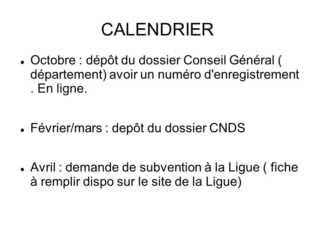 CALENDRIER Octobre : dépôt du dossier Conseil Général ( département) avoir un numéro d'enregistrement. En ligne. Février/mars : depôt du dossier CNDS