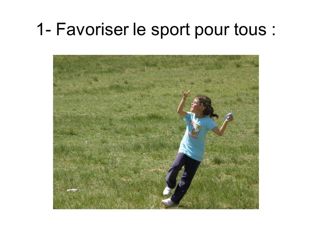 1- Favoriser le sport pour tous :