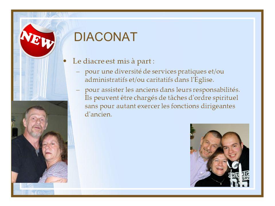 DIACONAT Le diacre est mis à part : –pour une diversité de services pratiques et/ou administratifs et/ou caritatifs dans l'Eglise. –pour assister les