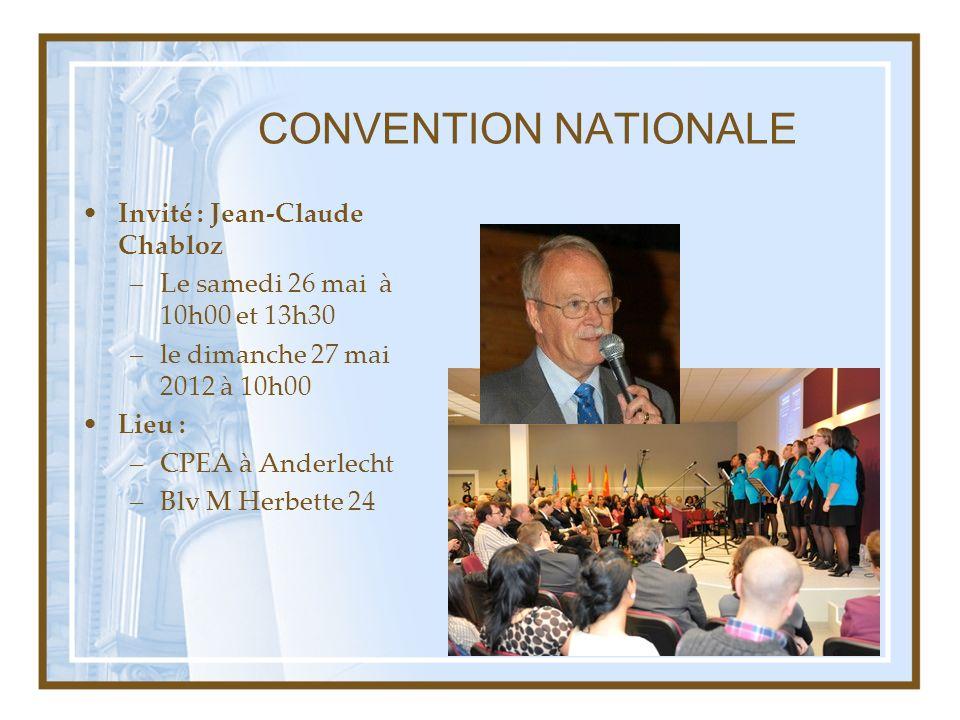 CONVENTION NATIONALE Invité : Jean-Claude Chabloz –Le samedi 26 mai à 10h00 et 13h30 –le dimanche 27 mai 2012 à 10h00 Lieu : –CPEA à Anderlecht –Blv M