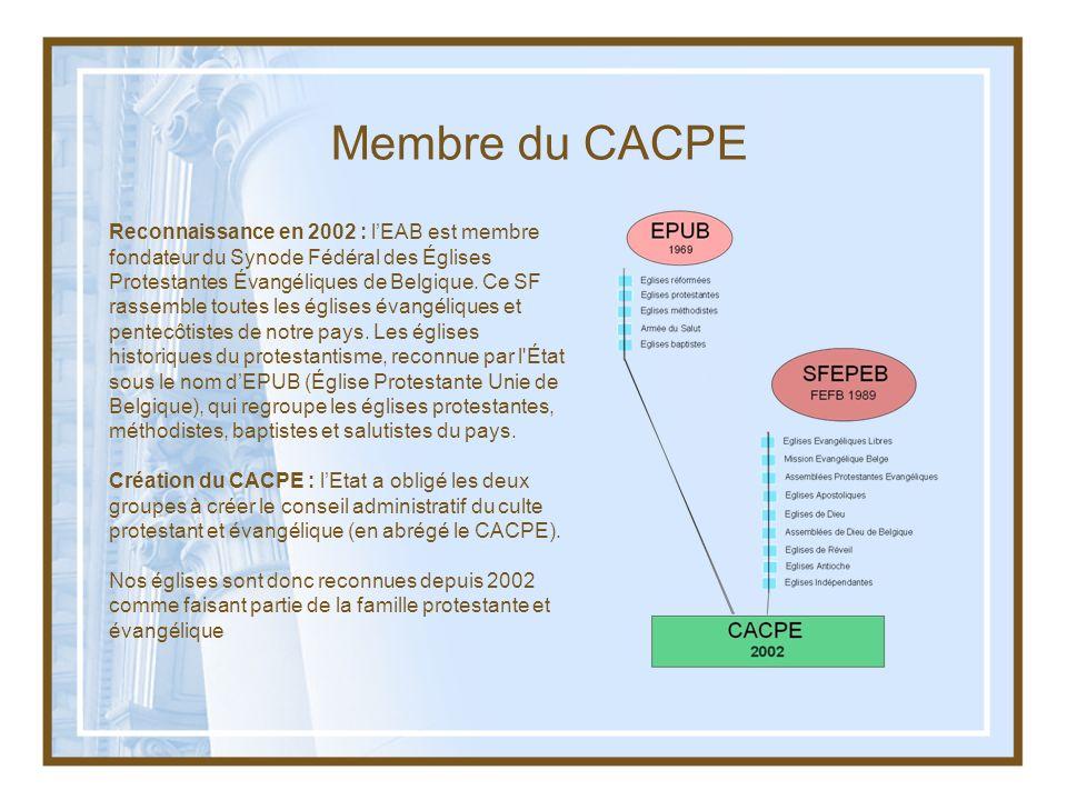 Membre du CACPE Reconnaissance en 2002 : lEAB est membre fondateur du Synode Fédéral des Églises Protestantes Évangéliques de Belgique. Ce SF rassembl