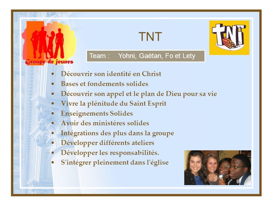 TNT Découvrir son identité en Christ Bases et fondements solides Découvrir son appel et le plan de Dieu pour sa vie Vivre la plénitude du Saint Esprit