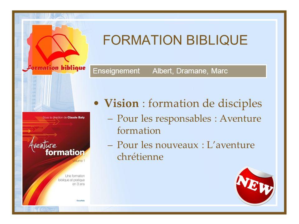 FORMATION BIBLIQUE Vision : formation de disciples –Pour les responsables : Aventure formation –Pour les nouveaux : Laventure chrétienne EnseignementA
