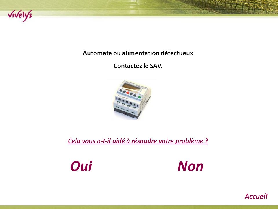 Automate ou alimentation défectueux Contactez le SAV.