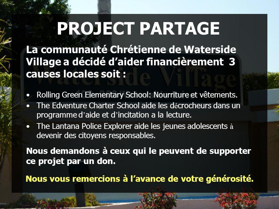 PROJECT PARTAGE La communauté Chrétienne de Waterside Village a décidé daider financièrement 3 causes locales soit : Rolling Green Elementary School: Nourriture et vêtements.