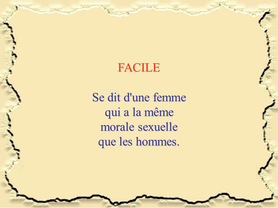 FACILE Se dit d'une femme qui a la même morale sexuelle que les hommes.