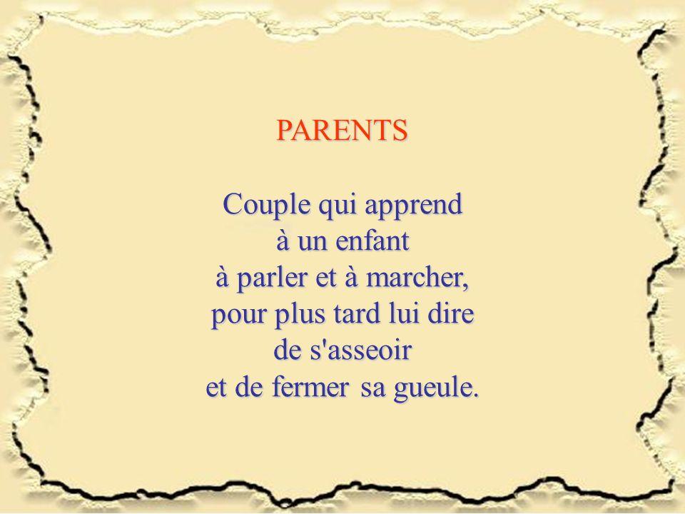 PARENTS Couple qui apprend à un enfant à parler et à marcher, pour plus tard lui dire de s'asseoir et de fermer sa gueule.