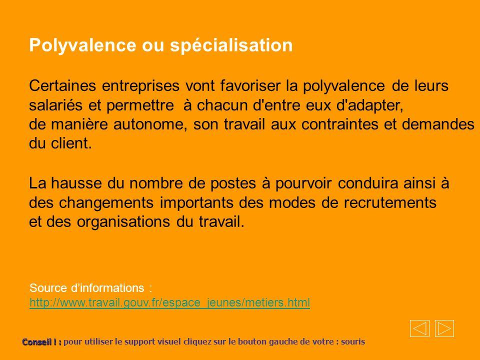 Polyvalence ou spécialisation Certaines entreprises vont favoriser la polyvalence de leurs salariés et permettre à chacun d entre eux d adapter, de manière autonome, son travail aux contraintes et demandes du client.