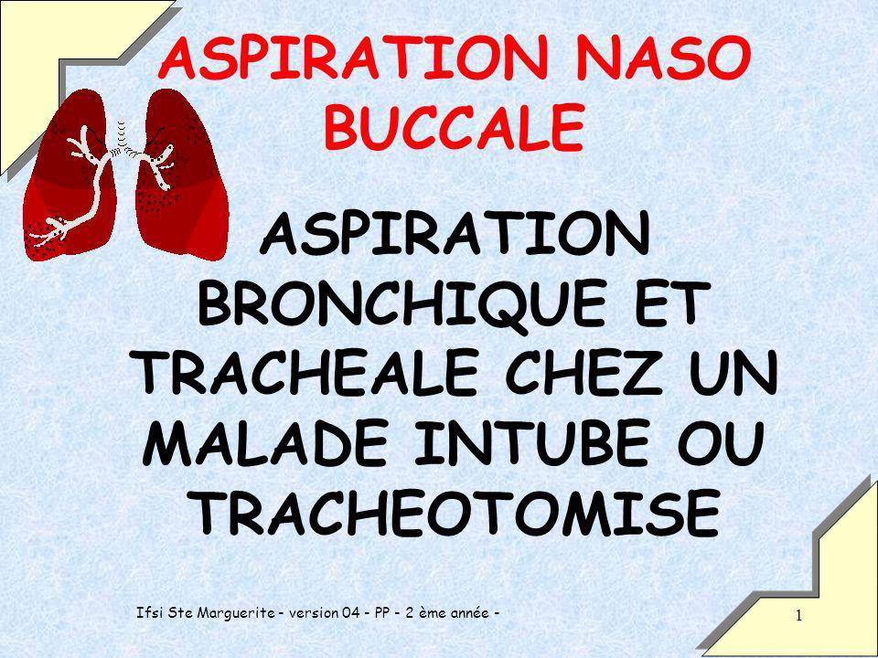 Ifsi Ste Marguerite - version 04 - PP - 2 ème année - 1 ASPIRATION NASO BUCCALE ASPIRATION BRONCHIQUE ET TRACHEALE CHEZ UN MALADE INTUBE OU TRACHEOTOMISE