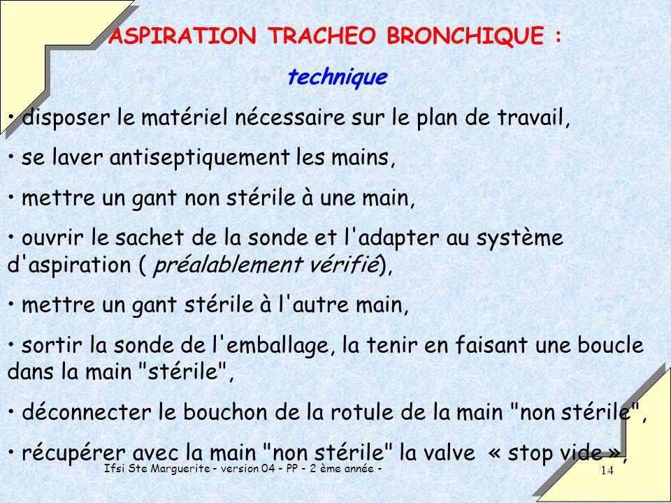 Ifsi Ste Marguerite - version 04 - PP - 2 ème année - 14 ASPIRATION TRACHEO BRONCHIQUE : technique disposer le matériel nécessaire sur le plan de trav