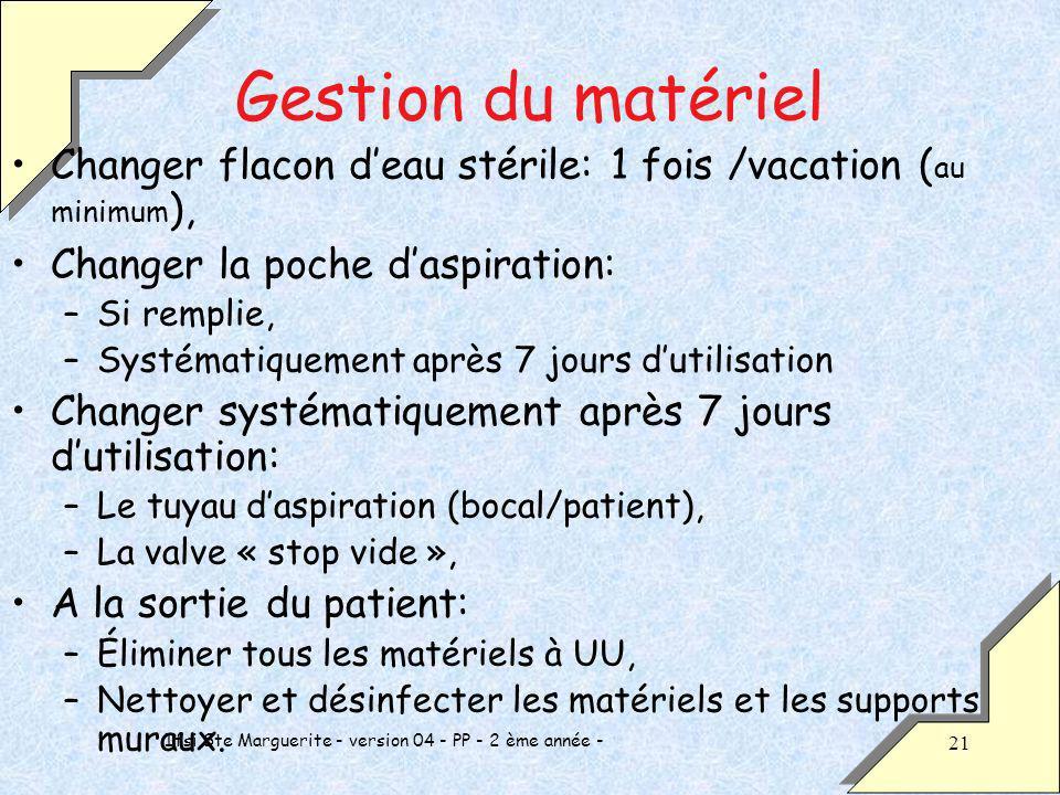 Ifsi Ste Marguerite - version 04 - PP - 2 ème année - 21 Gestion du matériel Changer flacon deau stérile: 1 fois /vacation ( au minimum ), Changer la