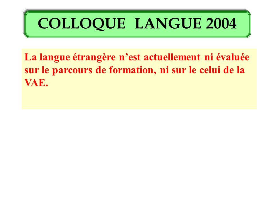 La langue étrangère nest actuellement ni évaluée sur le parcours de formation, ni sur le celui de la VAE.