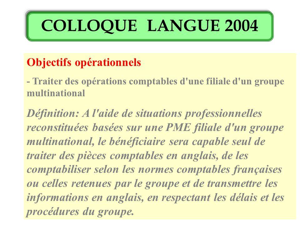 COLLOQUE LANGUE 2004 Objectifs opérationnels - Traiter des opérations comptables d'une filiale d'un groupe multinational Définition: A l'aide de situa