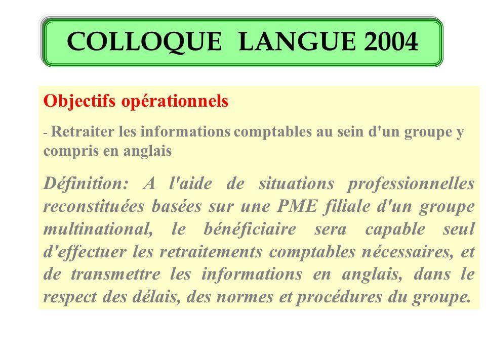 COLLOQUE LANGUE 2004 Objectifs opérationnels - Retraiter les informations comptables au sein d'un groupe y compris en anglais Définition: A l'aide de