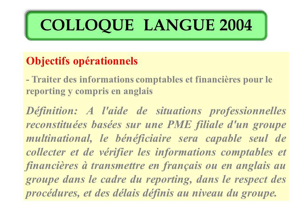 COLLOQUE LANGUE 2004 Objectifs opérationnels - Traiter des informations comptables et financières pour le reporting y compris en anglais Définition: A