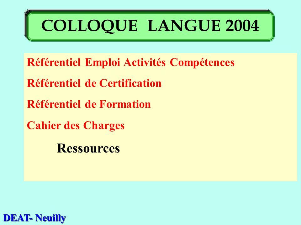 Référentiel Emploi Activités Compétences Référentiel de Certification Référentiel de Formation Cahier des Charges Ressources DEAT- Neuilly COLLOQUE LA