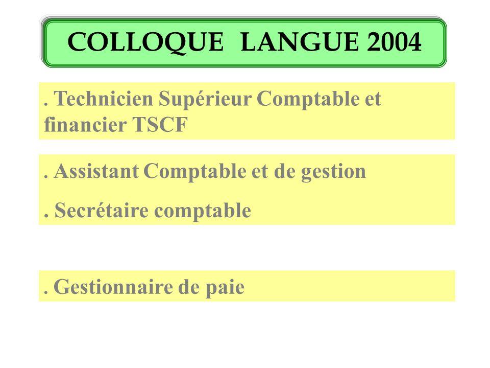 COLLOQUE LANGUE 2004. Technicien Supérieur Comptable et financier TSCF. Assistant Comptable et de gestion. Secrétaire comptable. Gestionnaire de paie