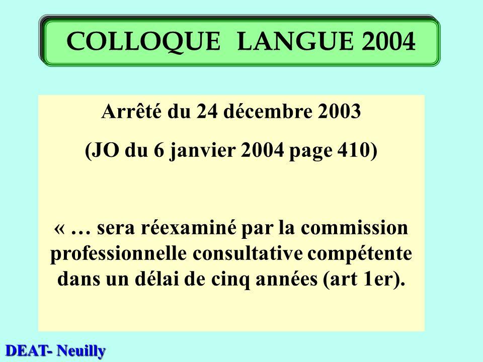 Arrêté du 24 décembre 2003 (JO du 6 janvier 2004 page 410) « … sera réexaminé par la commission professionnelle consultative compétente dans un délai