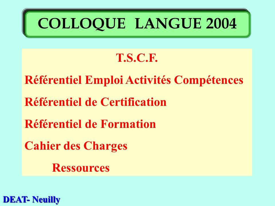 T.S.C.F. Référentiel Emploi Activités Compétences Référentiel de Certification Référentiel de Formation Cahier des Charges Ressources DEAT- Neuilly CO