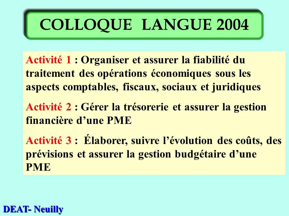 DEAT- Neuilly COLLOQUE LANGUE 2004 Activité 1 : Organiser et assurer la fiabilité du traitement des opérations économiques sous les aspects comptables