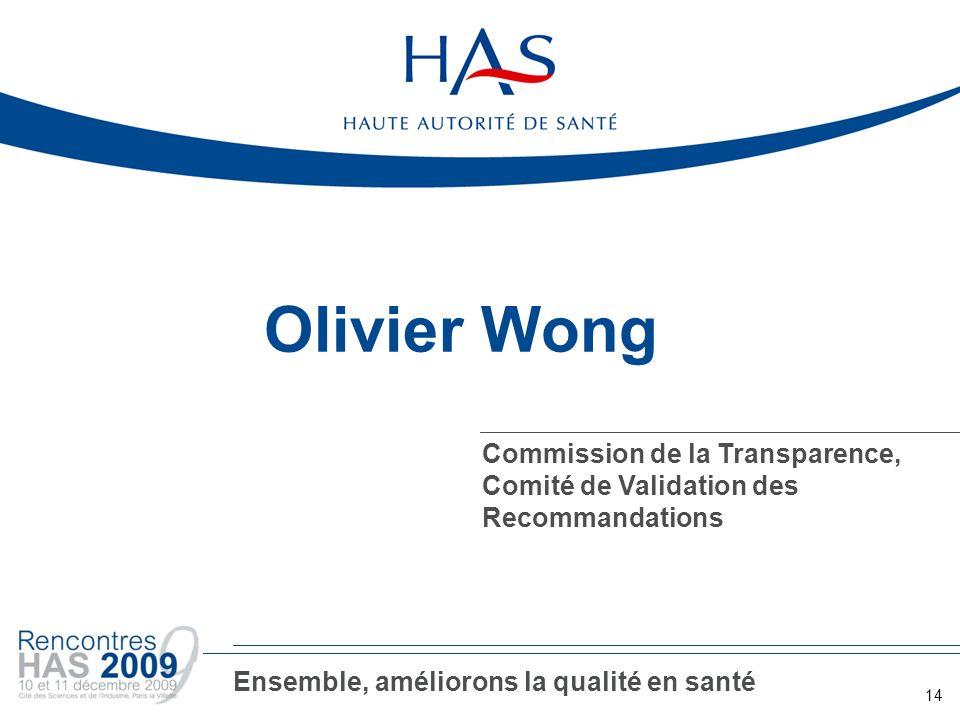 Olivier Wong Commission de la Transparence, Comité de Validation des Recommandations 14 Ensemble, améliorons la qualité en santé