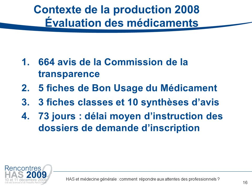 Contexte de la production 2008 Évaluation des médicaments 1.664 avis de la Commission de la transparence 2.5 fiches de Bon Usage du Médicament 3.3 fic