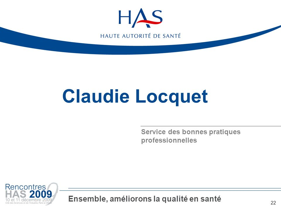 Claudie Locquet Service des bonnes pratiques professionnelles 22 Ensemble, améliorons la qualité en santé