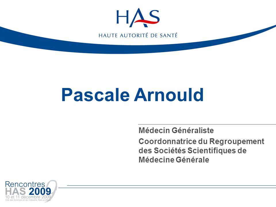 Pascale Arnould Médecin Généraliste Coordonnatrice du Regroupement des Sociétés Scientifiques de Médecine Générale