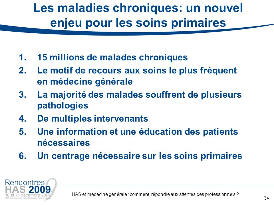 Les maladies chroniques: un nouvel enjeu pour les soins primaires 1.15 millions de malades chroniques 2.Le motif de recours aux soins le plus fréquent