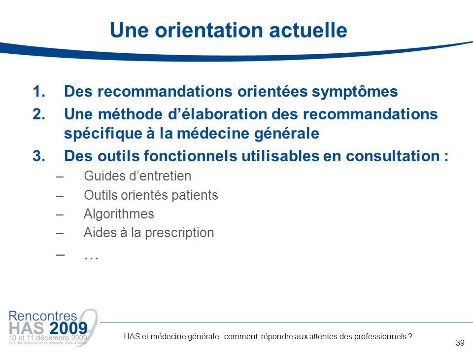 Une orientation actuelle 1.Des recommandations orientées symptômes 2.Une méthode délaboration des recommandations spécifique à la médecine générale 3.