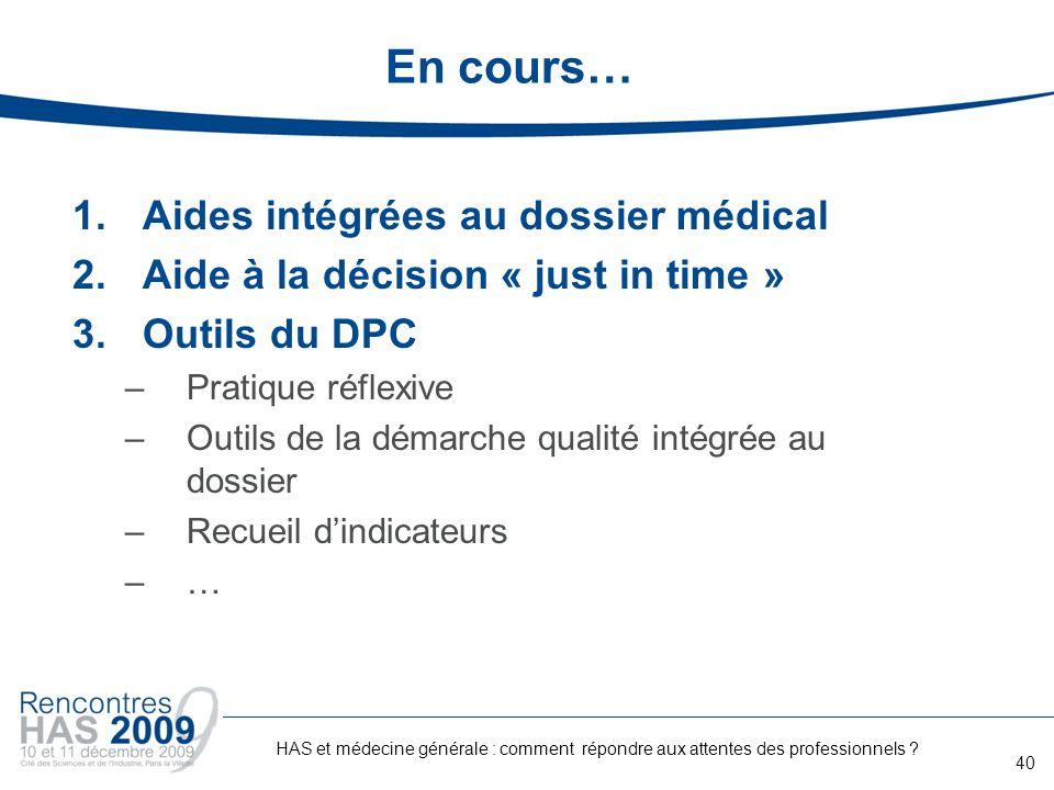 En cours… 1.Aides intégrées au dossier médical 2.Aide à la décision « just in time » 3.Outils du DPC –Pratique réflexive –Outils de la démarche qualit