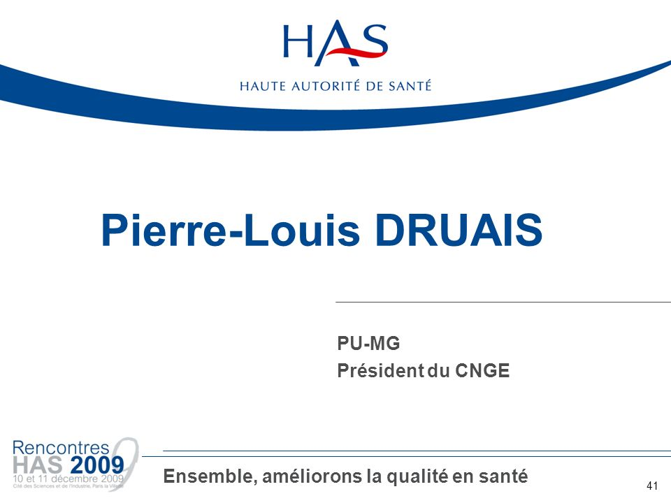Pierre-Louis DRUAIS PU-MG Président du CNGE 41 Ensemble, améliorons la qualité en santé